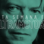 ESTA SEMANA EN ULTRAMOTORA: David Bowie / Entrevista Obscura / Cursor Podcast