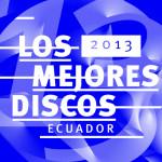 BLOG | Lo mejor de la música ecuatoriana del 2013